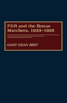 FDR and the Bonus Marchers, 1933-1935 - Gary Dean Best