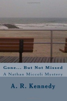 Gone But Not Missed: A Nathan Miccoli Mystery (Volume 1) - A.R. Kennedy