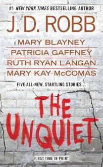 The Unquiet - J.D. Robb,Mary Blayney,Patricia Gaffney,Ruth Ryan Langan