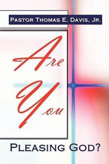 Are You Pleasing God? - Thomas Davis Jr.