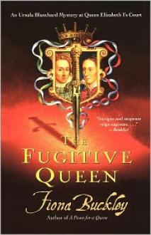The Fugitive Queen - Fiona Buckley