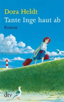 Tante Inge haut ab: Roman (German Edition) - Dora Heldt