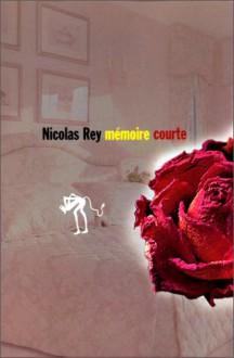 Mémoire courte - Nicolas Rey