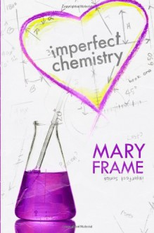 Imperfect Chemistry (Imperfect Series) (Volume 1) - Mary Frame