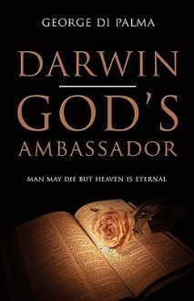 Darwin: God's Ambassador. by George Di Palma - George Di Palma