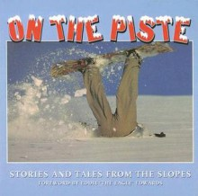 On the Piste: Stories and Tales from the Slopes - Dave Crowe, Eddie Edwards