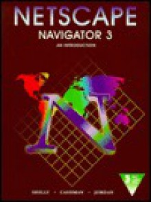 Netscape Navigator 3: An Introduction - Gary B. Shelly, Thomas J. Cashman, Kurt A. Jordan