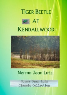 Tiger Beetle at Kendallwood (Norma Jean Lutz Classic Collection) - Norma Jean Lutz