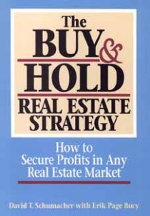 The Buy and Hold Real Estate Strategy: How to Secure Profits in Any Real Estate Market - David T. Schumacher