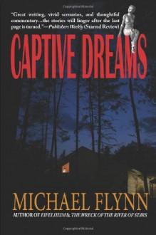 Captive Dreams - Michael Flynn