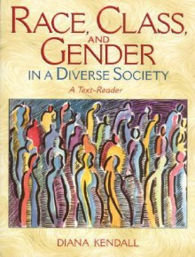 Race, Class, and Gender in a Diverse Society: A Text-Reader - Diana Kendall