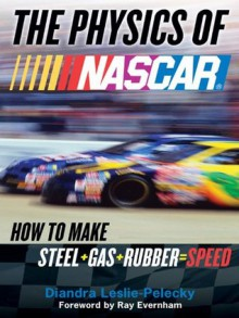 The Physics of Nascar: The Science Behind the Speed - Diandra Leslie-Pelecky, Ray Evernham
