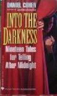 Into the Darkness: Nineteen Tales for Telling After Midnight - Daniel Cohen