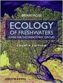 Ecology of Freshwaters: A View for the Twenty-First Century - Brian Moss