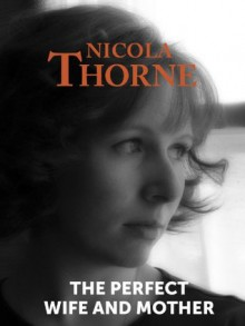 The Perfect Wife and Mother - Nicola Thorne
