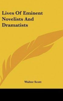 Lives of Eminent Novelists and Dramatists - Walter Scott