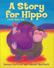 A Story For Hippo - Simon Puttock, Alison Bartlett