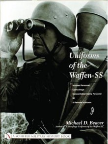 Uniforms of the Waffen-SS Vol 3 Sports and Drill Uniforms, Black Panzer Uniform, Camouflage, Concentration - Michael D. Beaver