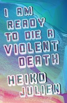 I Am Ready to Die a Violent Death - Heiko Julien