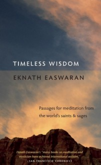 Timeless Wisdom: Passages for Meditation from the World's Saints and Sages (Essential Easwaran Library) - Eknath Easwaran