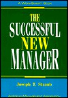 The Successful New Manager - Joseph T. Straub
