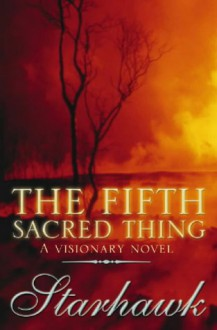 The Fifth Sacred Thing: A Visionary Novel - Starhawk