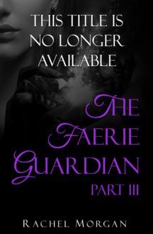 The Faerie Guardian, Part III - Rachel Morgan