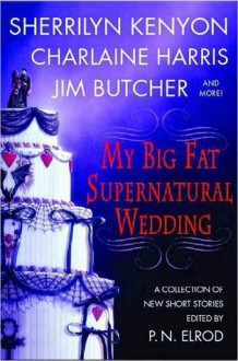 My Big Fat Supernatural Wedding - Sherrilyn Kenyon, Esther M. Friesner, Susan Krinard, P.N. Elrod