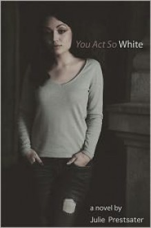 You Act So White - Julie Prestsater
