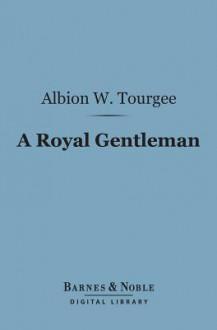 A royal gentleman - Albion Winegar Tourgée