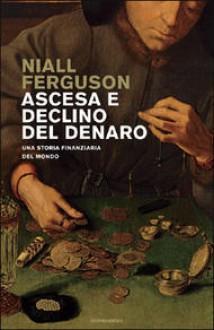 Ascesa e declino del denaro - Niall Ferguson, Paolo Canton