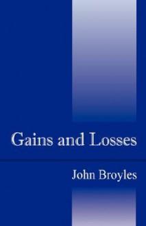 Gains and Losses - John Broyles