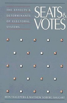 Seats And Votes: The Effects And Determinants Of Electoral Systems - Rein Taagepera, Matthew Soberg Shugart