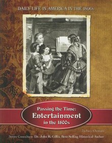 Passing the Time: Entertainment in the 1800s - Zachary Chastain