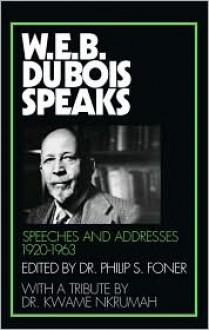 W.E.B. Du Bois Speaks: Speeches and Addresses 1920-1963 - W.E.B. Du Bois