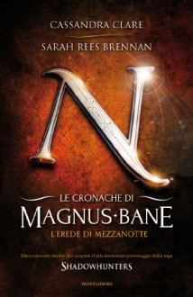 Le Cronache di Magnus Bane. L'Erede di Mezzanotte (The Bane Chronicles,# 4) - Sarah Rees Brennan, Cassandra Clare