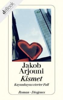 Kismet: Kayankayas vierter Fall (German Edition) - Jakob Arjouni