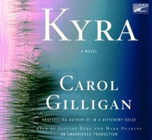 Kyra: A Novel (Audio) - Carol Gilligan, Justine Eyre, Mark Deakins