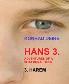 HANS 3. Adentures of a sexational teen, THE HAREM (ADVENTURES OF HANS BARE BACK BOTTOM BOY) - Konrad Deire