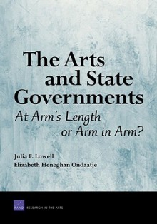 The Arts and State Governments: At Arm's Length or Arm in Arm?: At Arm's Length or Arm in Arm? - Julia Lowell