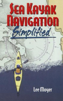 Sea Kayak Navigation Simplified - Lee Moyer