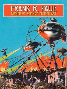 Frank R. Paul Father of Science Fiction Art - Arthur C. Clarke,Jerry Weist,Stephen Korshak