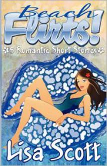 Beach Flirts! 5 Romantic Short Stories - Lisa Scott