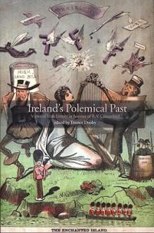 Ireland's Polemical Past: Views of Irish History in Honour of R.V. Comerford - Terence Dooley, David George Boyce, John Coolahan, Maura Cronin, Enda Delaney, R.F. Foster, Irene Furlong, Jennifer Kelly, Margaret Kelleher