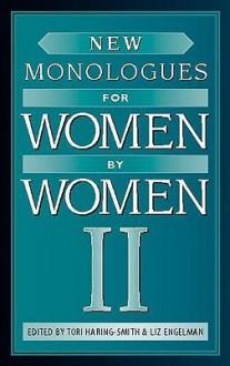 New Monologues for Women by Women II - Liz Engelman, Louise Rozett, Tia Dionne Hodge-Jones