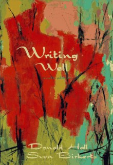 Writing Well (9th Edition) - Donald Hall, Sven Birkerts