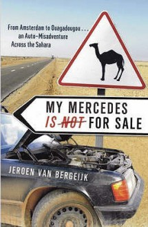 My Mercedes Is Not For Sale: From Amsterdam To Ouagadougou An Auto Misadventure Across The Sahara - Jeroen van Bergeijk