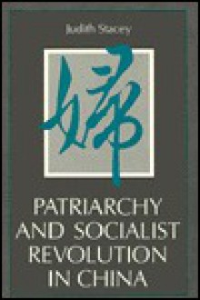 Patriarchy And Socialist Revolution In China - Judith Stacey