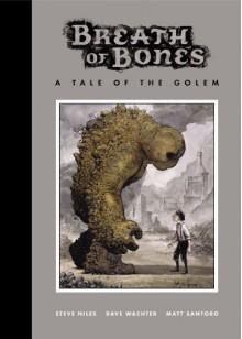 Breath of Bones: A Tale of the Golem - Steve Niles, Matt Santoro, Dave Wachter