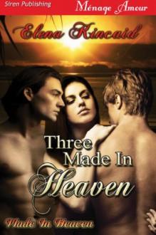 Three Made In Heaven - Elena Kincaid